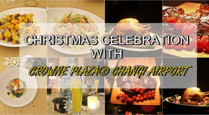 [SG EATS] CELEBRATE CHRISTMAS WITH CROWNE PLAZA® CHANGI AIRPORT