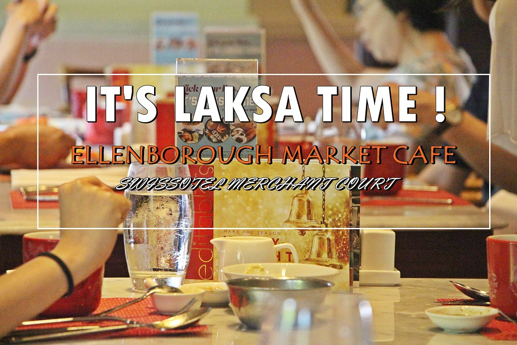[SG EATS] It's Laksa Time with Ellenborough Market Café