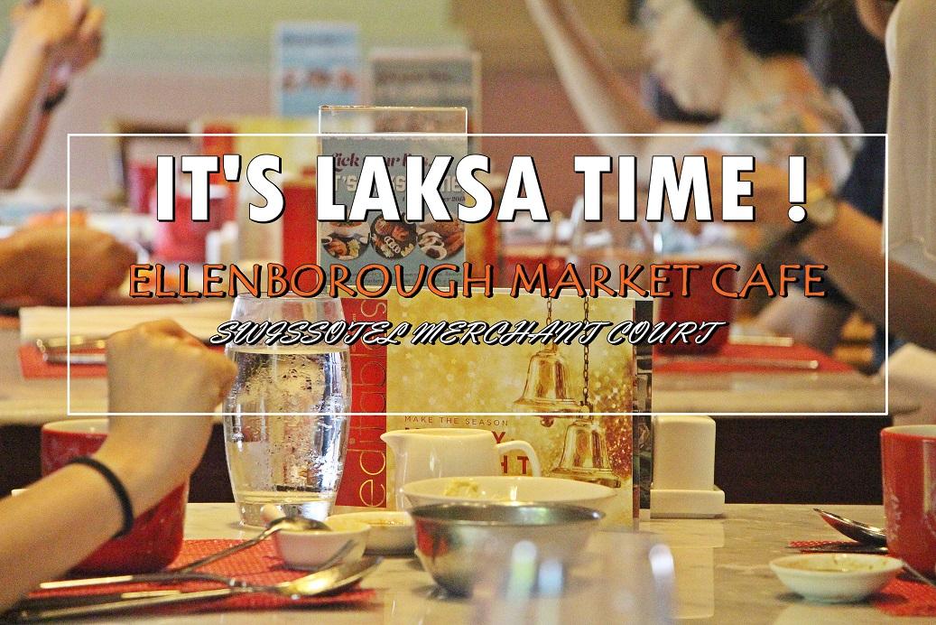 [SG EATS] It's Laksa Time with Ellenborough Market Café