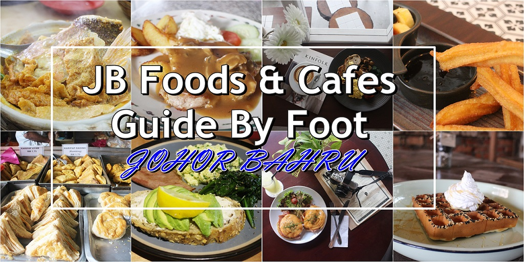 [2017] JB Foods & Cafes Hopping Guide By Foot | Johor Bahru