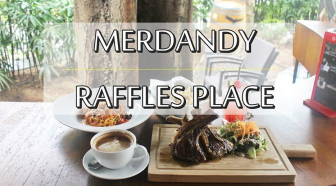 [SG EATS] DINE AND CHILL WITH MERDANDY | RAFFLES PLACE (CLOSED)