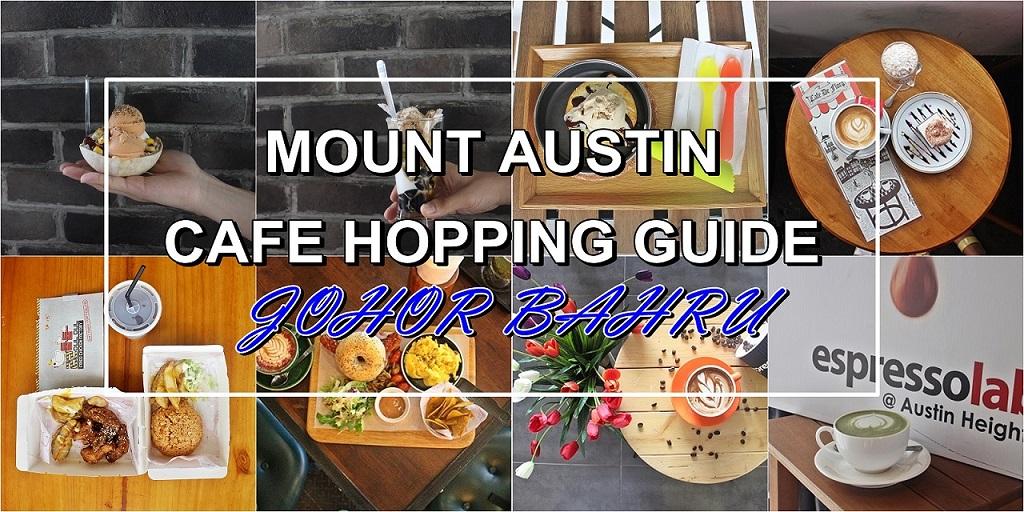 [JB EATS 2018] 27 CAFE HOPPING IN MOUNT AUSTIN | JOHOR BAHRU