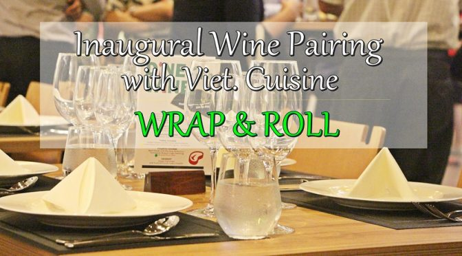 [SG EATS] Inaugural Wine Pairing with Vietnamese Cuisine | WRAP & ROLL