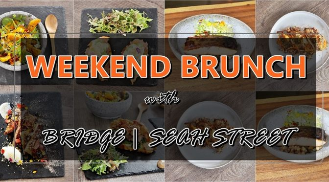 [SG EATS]HEALTHIER BRUNCH MENUS AT BRIDGE RESTAURANT & BAR | SEAH STREET