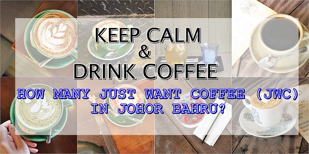 HOW MANY JUST WANT COFFEE (JWC) CAFES IN JOHOR BAHRU (JB)?