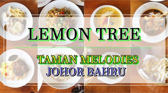 [JB EATS] LEMON TREE AT TAMAN MELODIES | JOHOR BAHRU