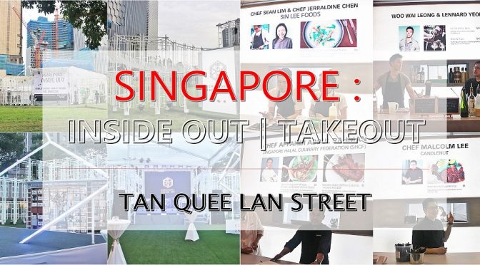 [SG EVENT] SINGAPORE INSIDE-OUT & TAKEOUT | TAN QUEE LAN STREET, BUGIS