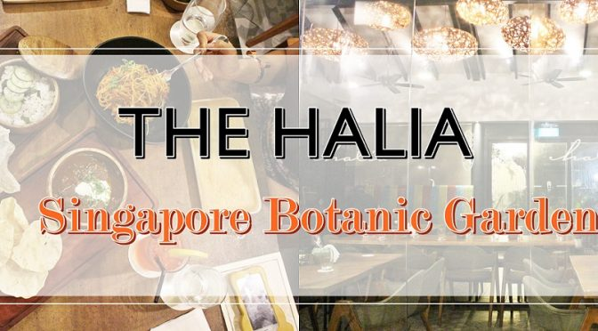 [SG EATS]DINING WITH THE HALIA SINGAPORE BOTANIC GARDENS