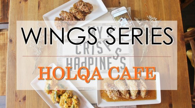 [SG EATS] NEW WINGS SERIES BY THE HOLQA CAFÉ