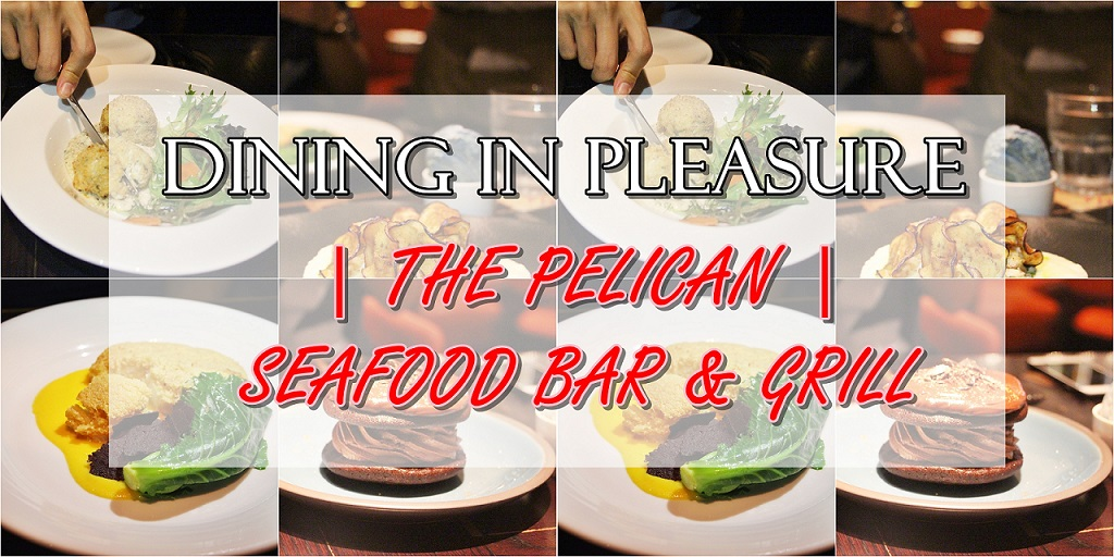 [SG EATS] [RE-VISIT] DINING WITH PLEASURE | THE PELICAN SEAFOOD BAR & GRILL