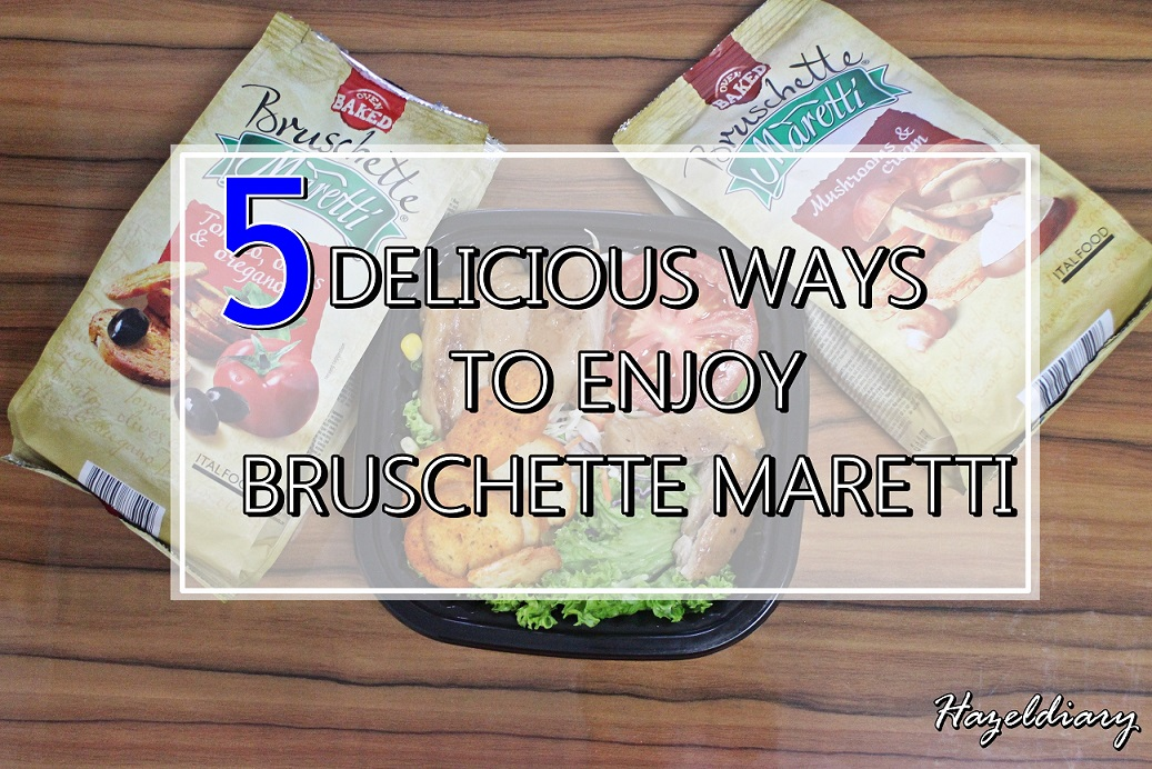 [SG EATS]  5 DELICIOUS WAYS TO ENJOY THE FLAVOURFUL SNACKS – BRUSCHETTE MARETTI