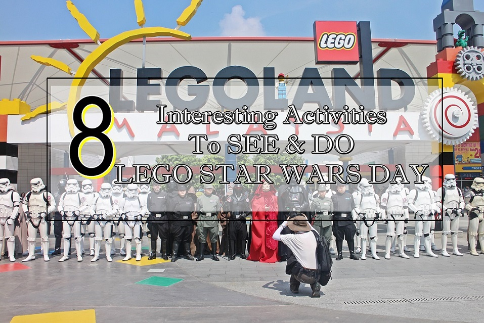 [TRAVEL JB] 8 INTERESTING ACTIVITIES TO SEE & DO ON LEGO STAR WARS DAY IN LEGOLAND NUSAJAYA MALAYSIA THIS MAY 2016