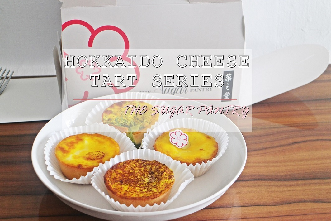 [JB EATS] HOKKAIDO CHEESE TARTS SERIES AVAILABLE AT THE SUGAR PANTRY, JOHOR BAHRU NOW!