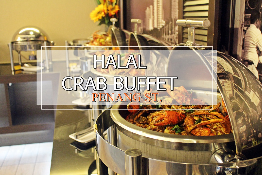 [SG EATS] PENANG ST. BUFFET- HALAL BUFFET WITH DIFFERENT FLAVOURS OF CRABS & LOCAL DISHES