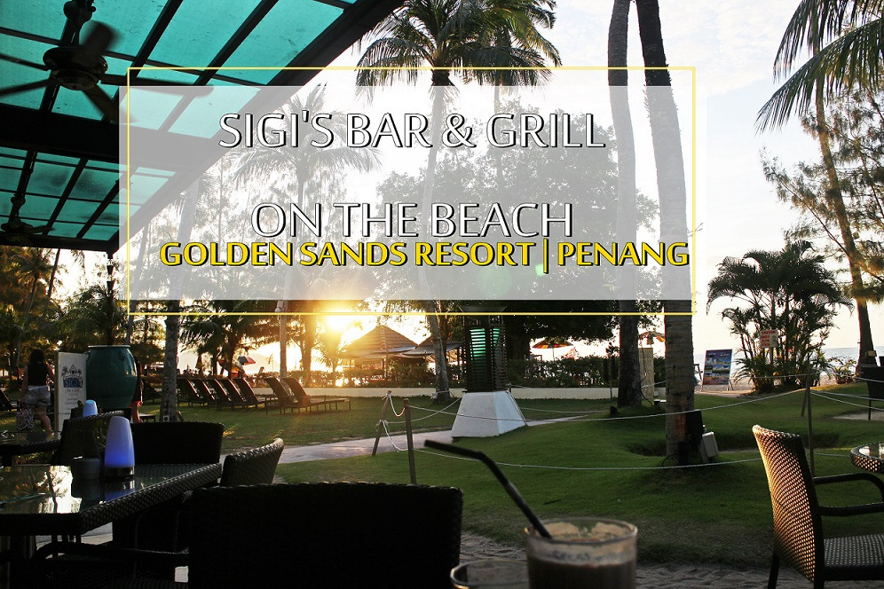 [PENANG EATS] SIGI'S BAR & GRILL ON THE BEACH – SUNSET DINNER AT BATU FERRINGHI