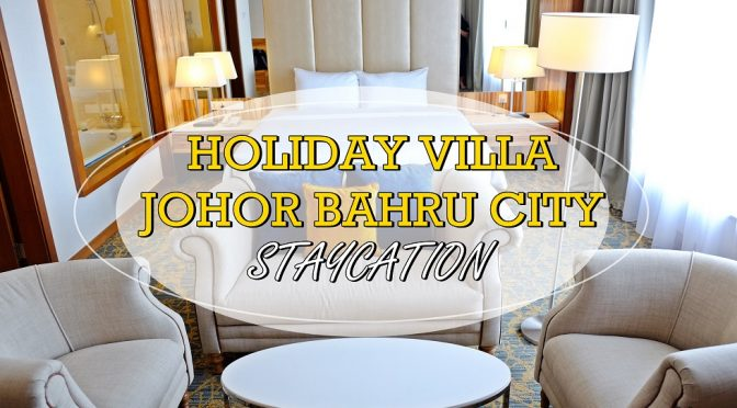 [JB ] HOLIDAY VILLA JOHOR BAHRU- STAYCATION HOTEL REVIEW