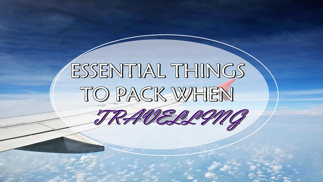 [TRAVEL TIPS] 8 ESSENTIAL THINGS TO PACK WHEN TRAVELLING