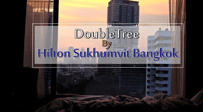 [BANGKOK HOTEL] DOUBLETREE BY HILTON SUKHUMVIT BANGKOK