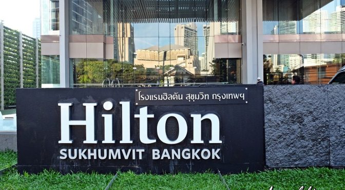 [HOTEL REVIEW] MY STAY WITH HILTON SUKHUMVIT BANGKOK | THAILAND