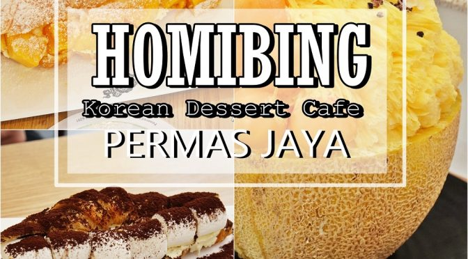 [JB EATS] HOMIBING PERMAS JAYA- ANOTHER KOREAN DESSERT CAFÉ IN JOHOR BAHRU (CLOSED)