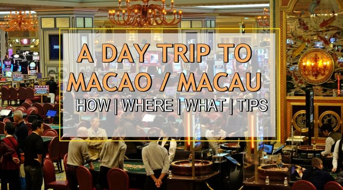 [MACAO TRAVELS] My One Day Trip Experience in Macao