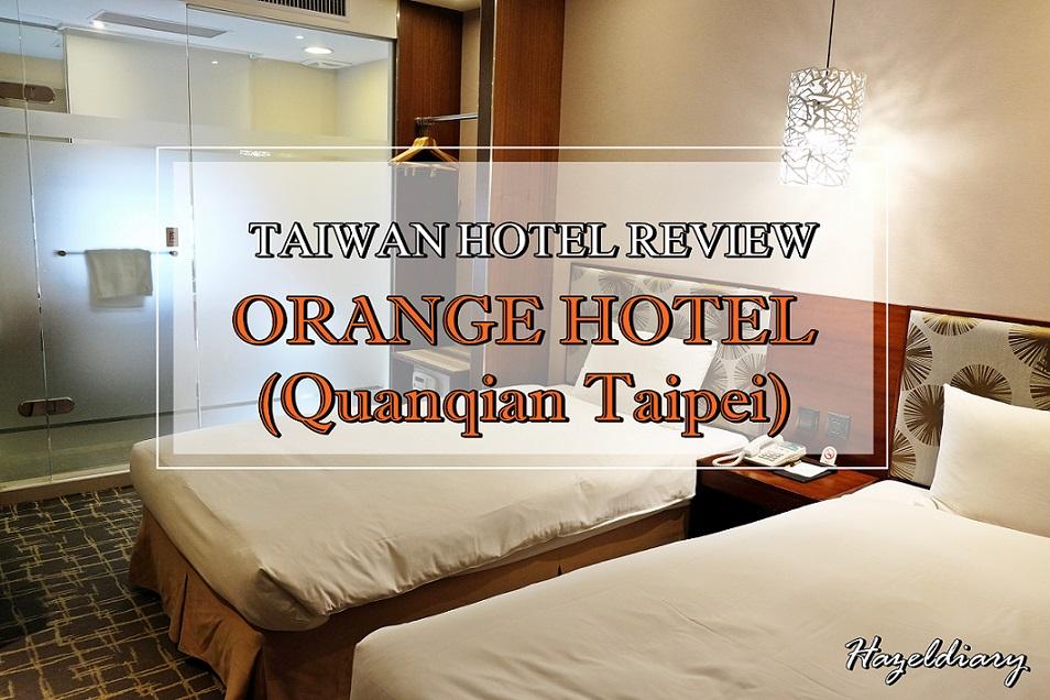 [TAIWAN HOTEL] Hotel Review : Orange Hotel Quanqian Taipei | Taiwan