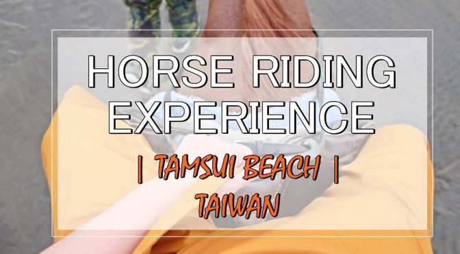 [TAIWAN TRAVELS] Horse Riding Experience On Tamsui Beach | Taipei