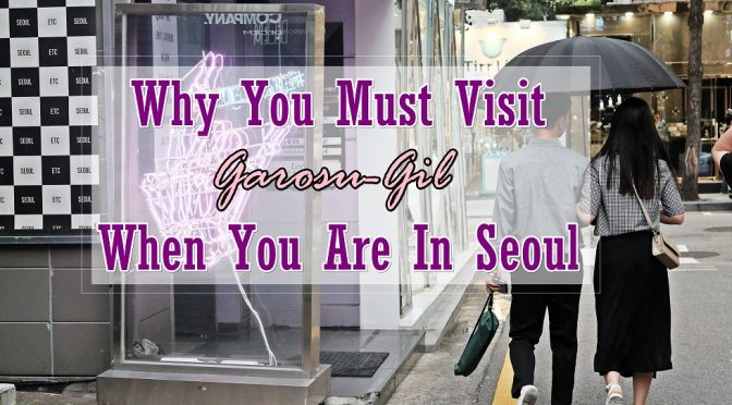 [KOREA TRAVELS] 5 Reasons Why You Must Visit Garosu-Gil When You Are In Seoul