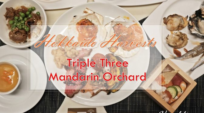 [SG EATS] Hokkaido Harvests At Triple Three, Mandarin Orchard- What Are The Highlights?