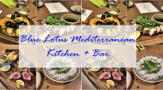 [SG EATS] Blue Lotus Mediterranean Kitchen & Bar – New Age Chinese Cuisine