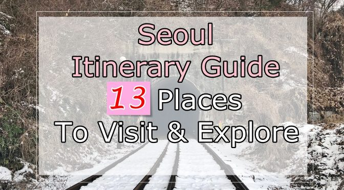 [KOREA TRAVELS] Seoul Itinerary Guide-13 Free & Easy Places To Visit & Explore