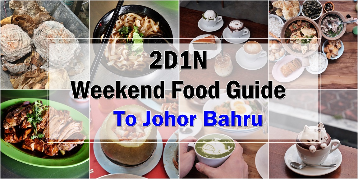 [M'SIA TRAVELS] 2D1N Weekend Food Guide To Johor Bahru