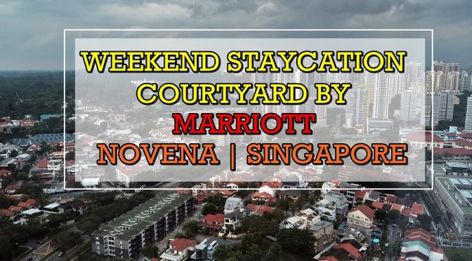 [Hotel Review] Weekend Staycation At Courtyard by Marriott Singapore Novena