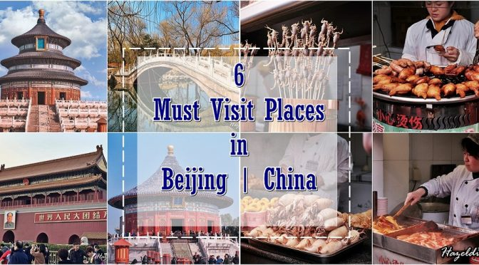 [CHINA TRAVELS] 6 Must Visit Places in Beijing ( 北京 ) For The Weekend- Include Great Wall of China, Forbidden City And More