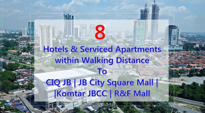 [JB HOTELS] 8 Hotels & Serviced Apartments within Walking Distance To CIQ JB | JB City Square Mall | Komtar JBCC | R&F Mall