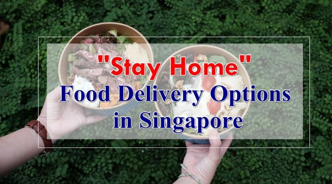 [SG EATS] Stay Home Food Delivery Options in Singapore during COVID-19 period