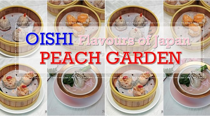 "[SG EATS] Peach Garden Chinese Restaurant Presents ""OISHI- Flavours of Japan"" From 2 March to 30 April 2020"