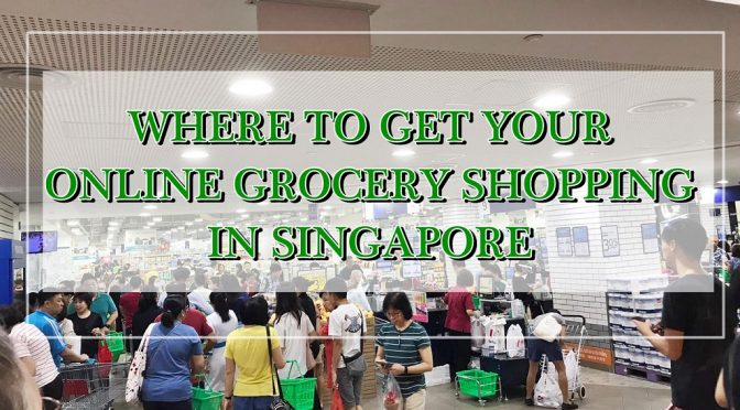 [SG EATS] Lists of Online Grocery Shopping Services-Your #Stayhome Saviour