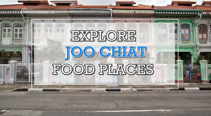 [SG EATS] Explore Joo Chiat Food Places Apart From The Instagram-Worthy Colourful Peranakan Shophouses