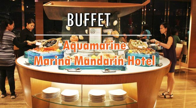 [SG EATS] INTERNATIONAL BUFFET | AQUAMARINE MARINA MANDARIN HOTEL