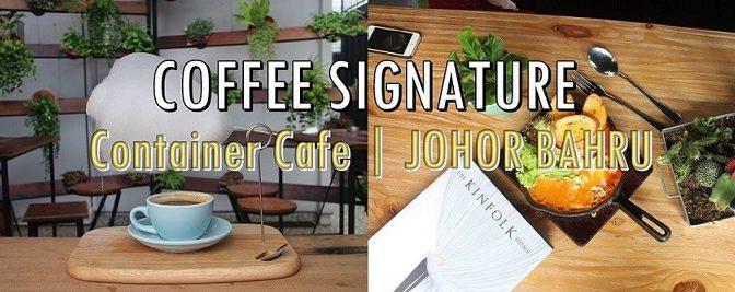[JB EATS- CAFE ] Coffee Signature | Container Cafe Johor Bahru