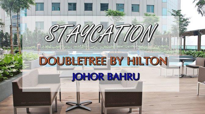 [JB] HOTEL STAYCATION DOUBLETREE BY HILTON JOHOR BAHRU