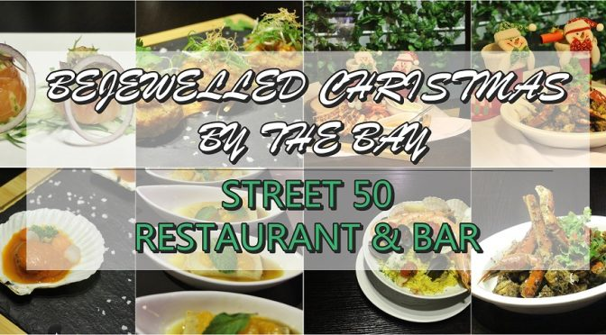 [SG EATS] BEJEWELLED CHRISTMAS BY THE BAY | STREET 50 RESTAURANT & BAR