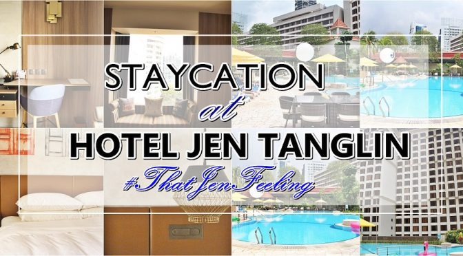 [SG]STAYCATION WITH HOTEL JEN TANGLIN | SINGAPORE