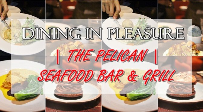 [SG EATS]THE PELICAN SEAFOOD BAR & GRILL