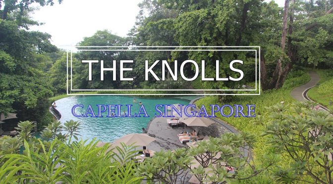 [SG EATS] THE KNOLLS AT CAPELLA SINGAPORE- PAMPERED YOURSELF & LOVED ONES WITH A RELAXING SUNDAY BRUNCH