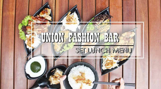 [JB EATS] UNION FASHION BAR – LAUNCHING NEW AFFORDABLE SET LUNCH MENU & DESSERTS