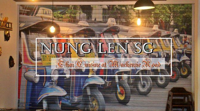 [SG EATS] NUNG LEN SG- THAI CUISINES CAFÉ AT MACKENZIE ROAD