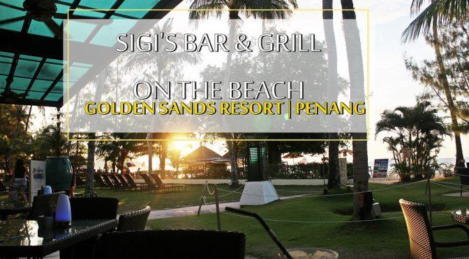[PENANG EATS] SIGI'S BAR & GRILL ON THE BEACH – SUNSET DINNER AT BATU FERRINGHI