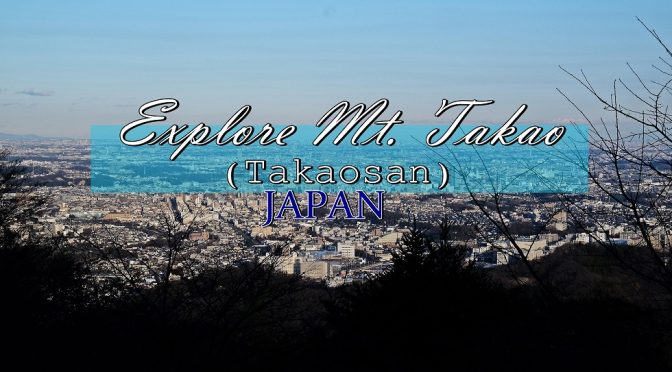 [JAPAN TRAVELS] Discover Mount Takao | Tokyo